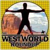 Westworld Roundup