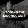 Wagging the Moondoggie - Parts 11 & 12