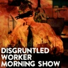 Disgruntled Worker Morning Show