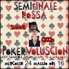 SEMIFINALE ROSSA - Pokervoluscion