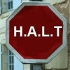 H.A.L.T. For Your Greater Good!!!