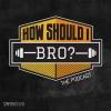 How Should I Bro?