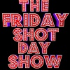Friday Shot Day Show (06/16/17)