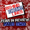 Behind Enemy Lines - Year In Review Part 2