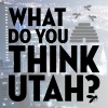 What Do You Think, Utah?