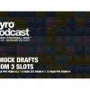 Pyro Podcast - Show 270 - 3 Mock Drafts From 3 Slots