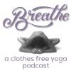 Breathe - Clothes Free Yoga