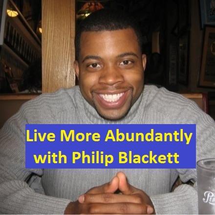 Live More Abundantly w/ Philip Blackett