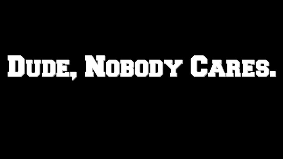 Dude, Nobody Cares. - show cover