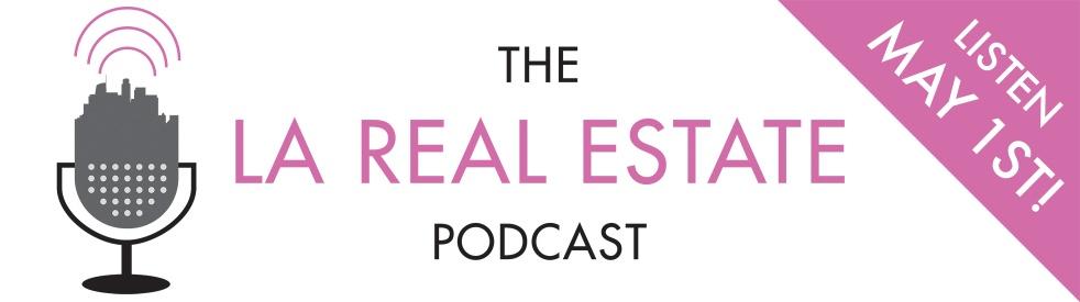 The LA Real Estate Podcast - imagen de show de portada
