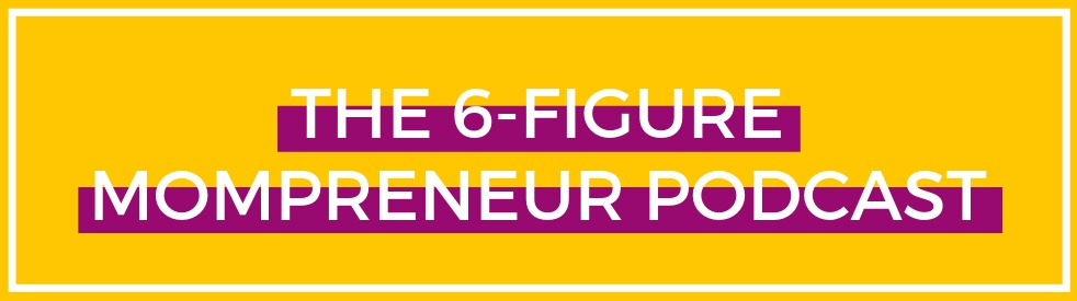 The 6-Figure Mompreneur Podcast - imagen de portada