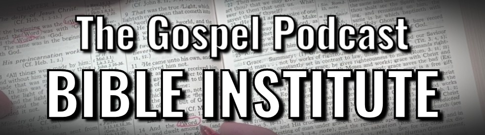 The Gospel Podcast Bible Institute - Cover Image