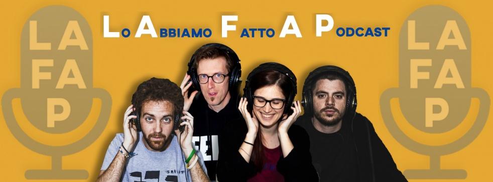 LAFAP - Lo Abbiamo Fatto A Podcast - show cover