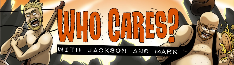 Who Cares? With Jackson and Mark - show cover
