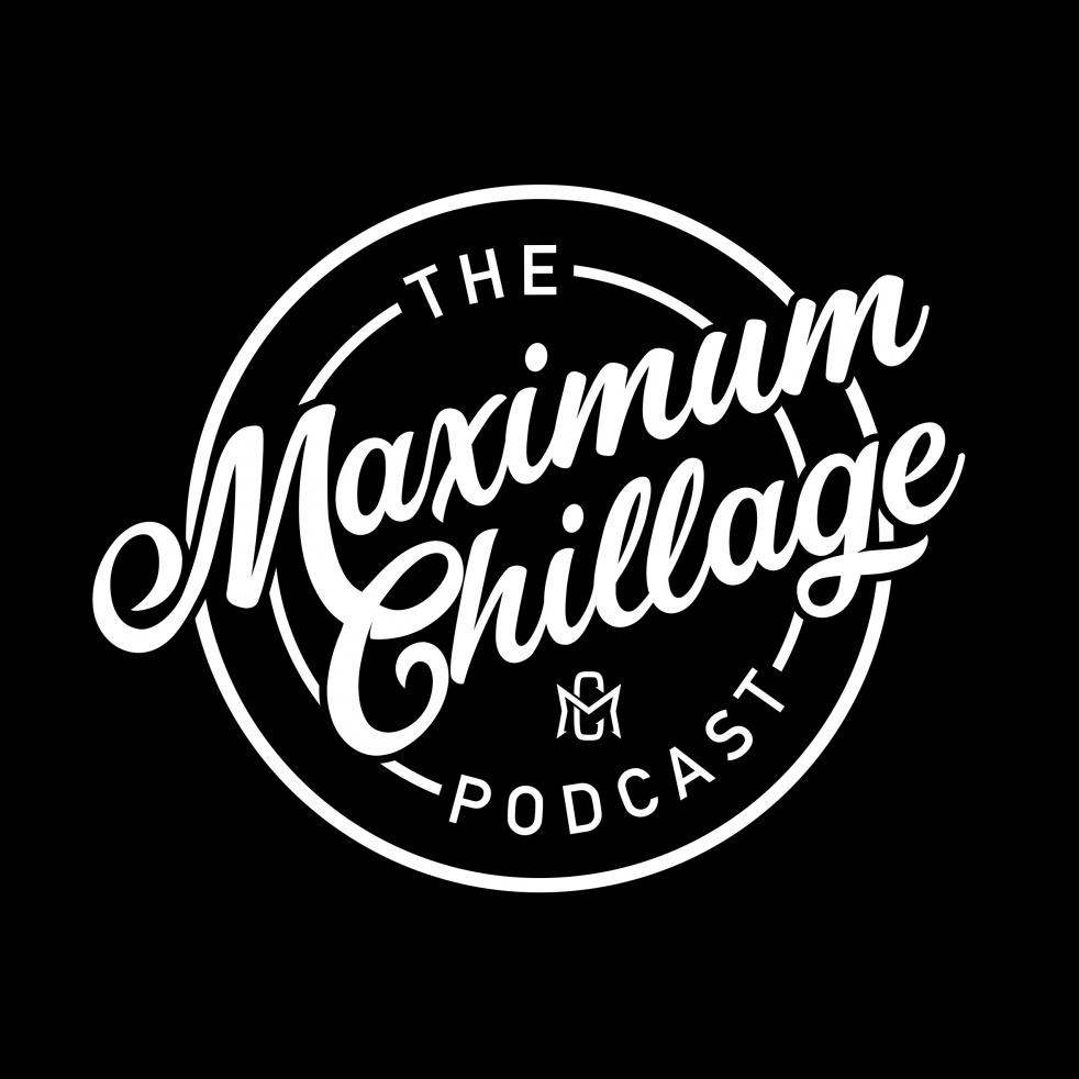 Maximum Chillage Podcast - imagen de portada