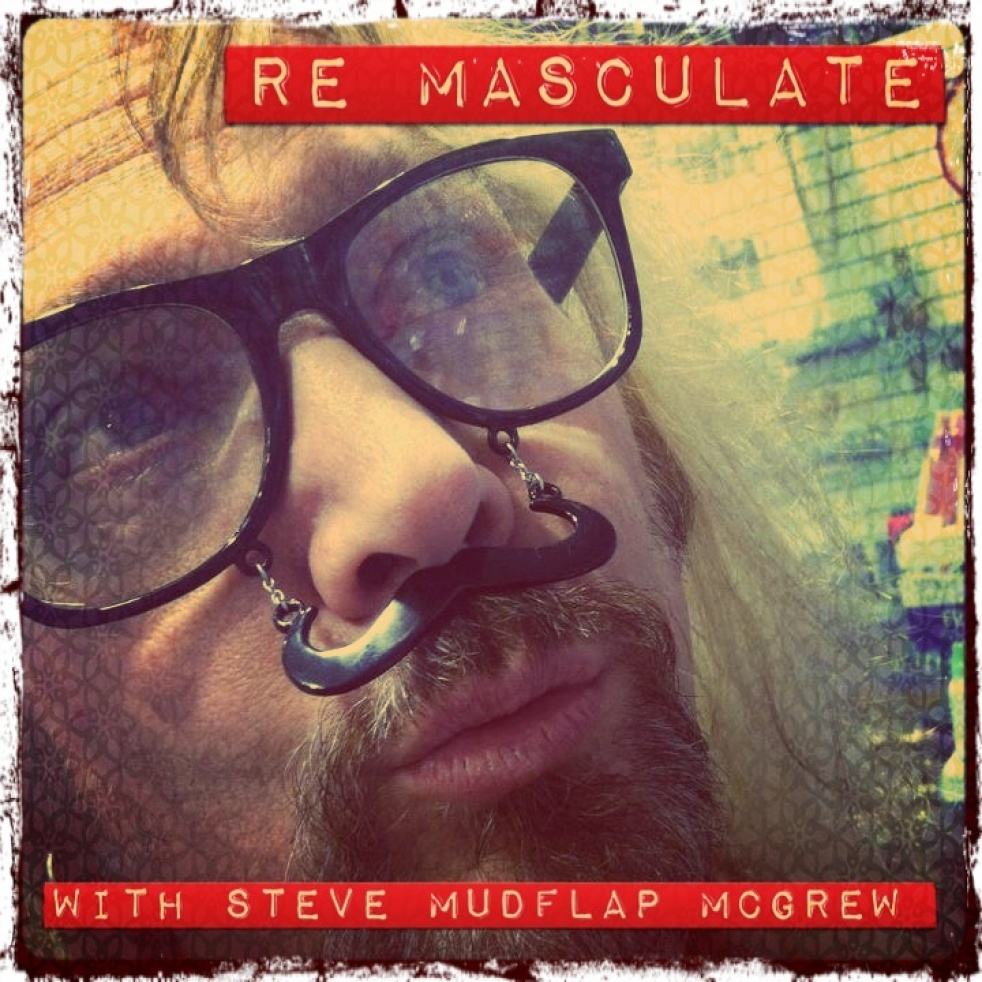 REMASCULATE! with Steve Mudflap McGrew - show cover