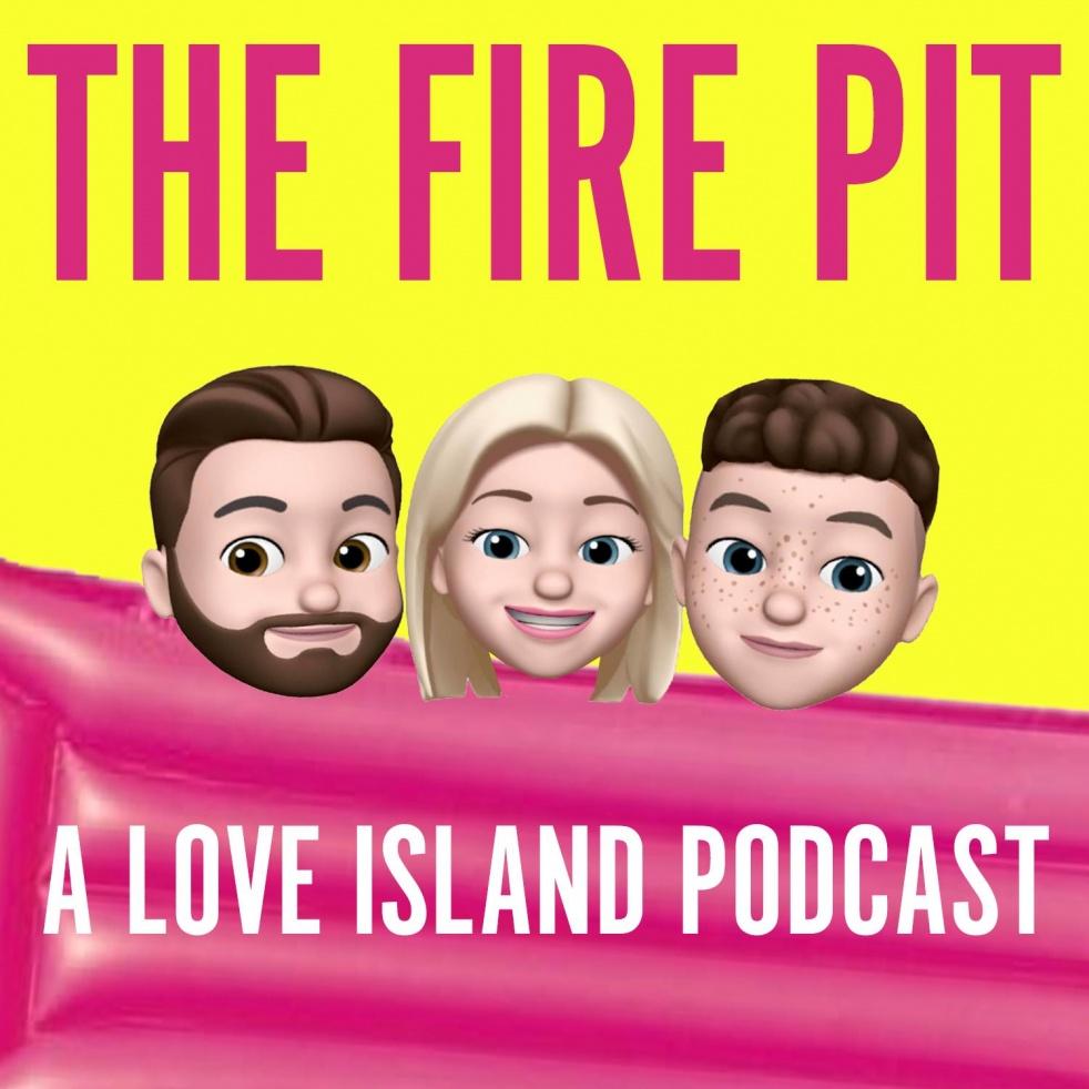 The Fire Pit: A Love Island Podcast - immagine di copertina dello show