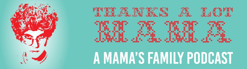 Thanks a lot Mama: Mama's Family Podcast - show cover