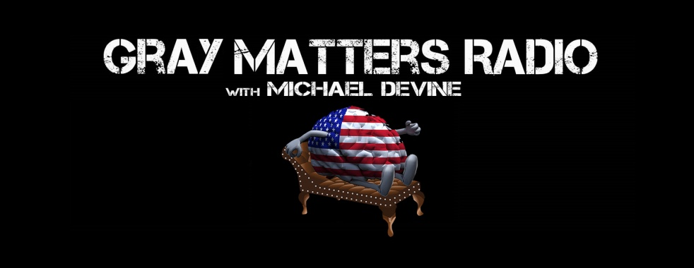 Gray Matters Radio With Michael DeVine - Cover Image