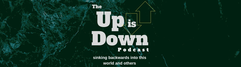 Up is Down Podcast - show cover