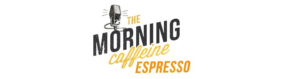 The Morning Caffeine: Espresso - immagine di copertina dello show