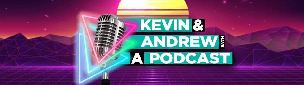 Kevin & Andrew Have a Podcast - Cover Image