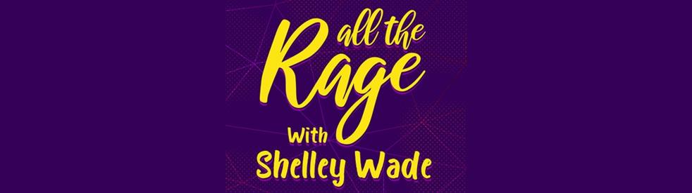 All The Rage with Shelley Wade - immagine di copertina dello show