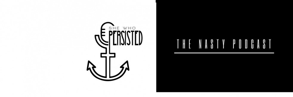 She Who Persisted. The Nasty Podcast. - show cover