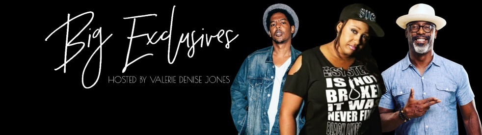 BIG Exclusives with Valerie Denise Jones - show cover
