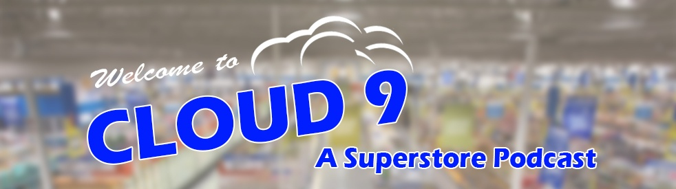 Cloud 9 - A Superstore Podcast - Cover Image