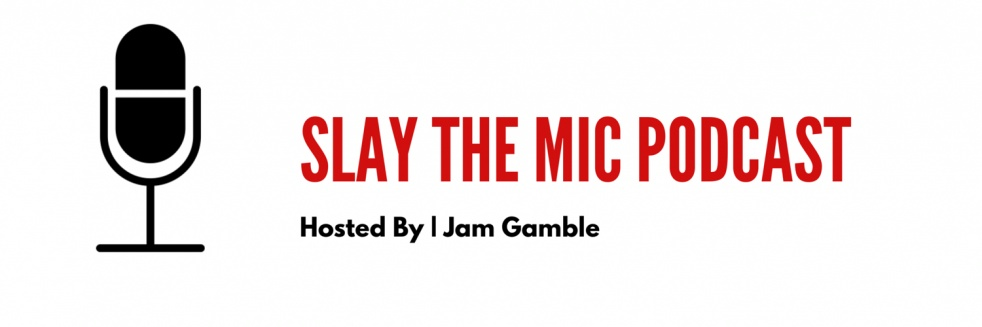 Slay The Mic Podcast With Jam Gamble - show cover