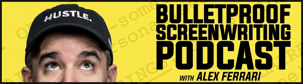 Bulletproof Screenwriting® Podcast with Alex Ferrari - Cover Image