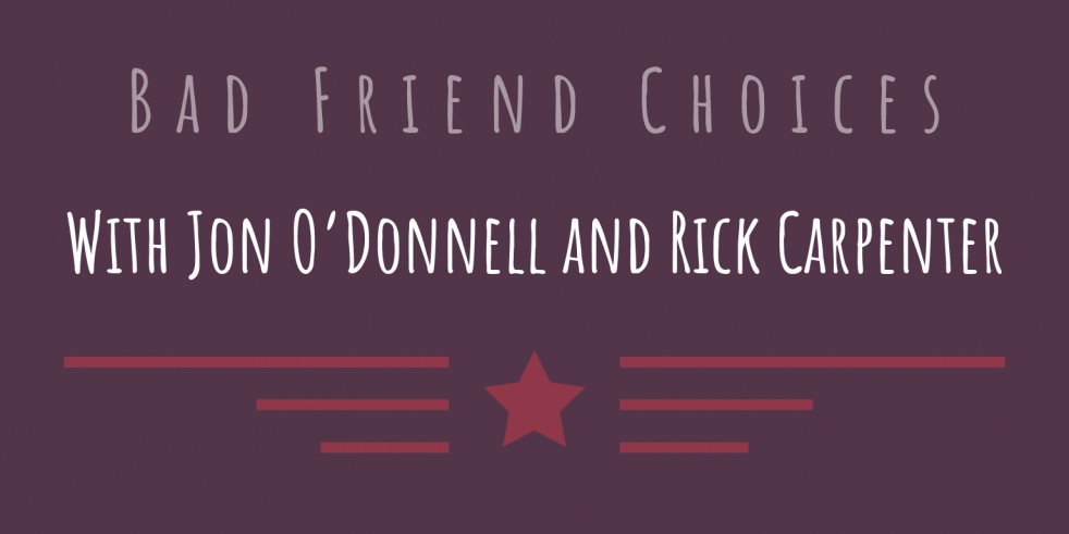 Bad Friend Choices - With Rick & Jon - show cover