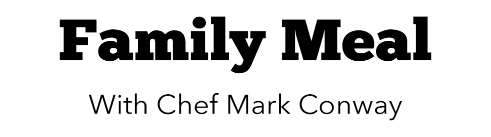 Family Meal with Chef Mark Conway - show cover