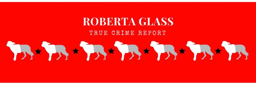 Roberta Glass True Crime Report - show cover
