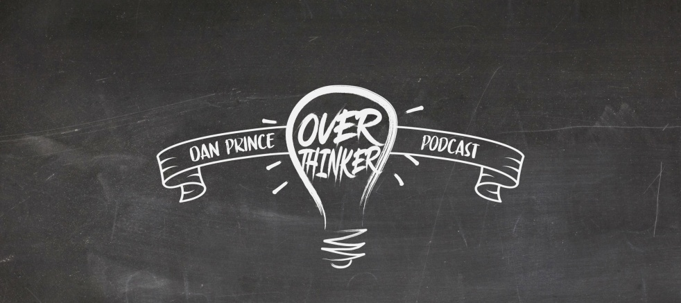 Over Thinker - Dan Prince Podcast - Cover Image