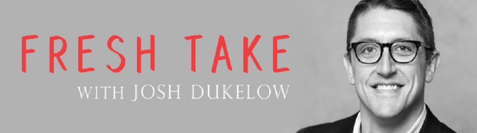 Fresh Take with Josh Dukelow - Cover Image