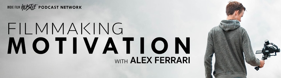 Filmmaking Motivation Podcast with Alex Ferrari - Cover Image