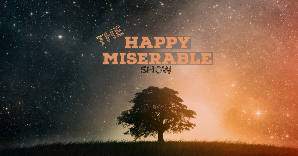 Happy Miserable - show cover