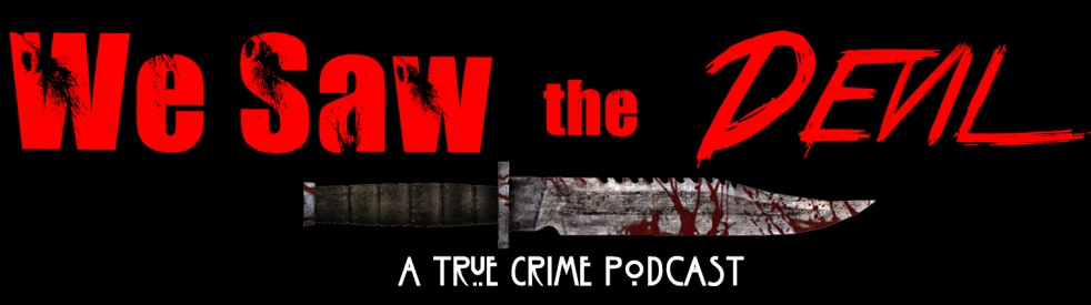 We Saw the Devil: A True Crime Podcast - imagen de portada