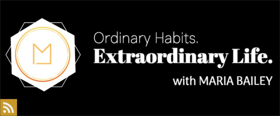 """Ordinary Habits, Extraordinary Life"" with Maria Bailey - Cover Image"