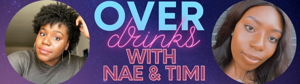 Over Drinks with Nae and Timi - Cover Image