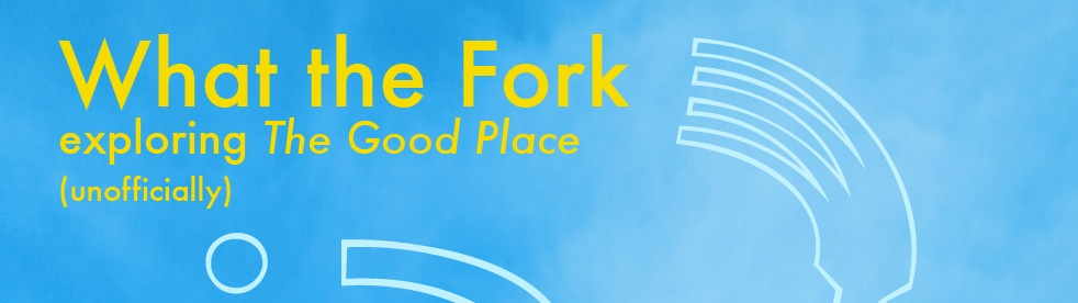 What the Fork?: Exploring The Good Place - imagen de show de portada
