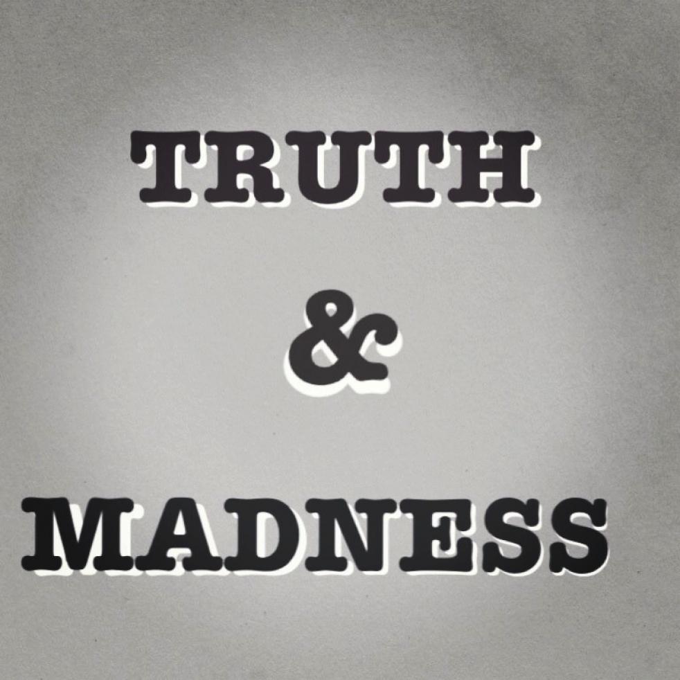 TRUTH & MADNESS - immagine di copertina dello show