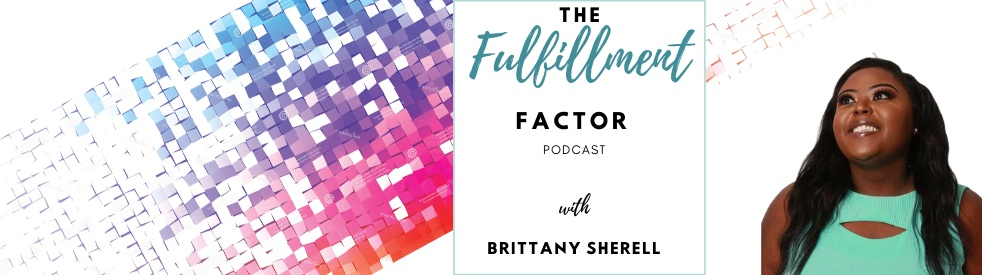 The Fulfillment Factor with Brittany Sherell - imagen de portada