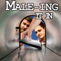 Male-ing It In