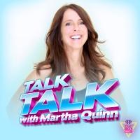 Talk Talk with Martha Quinn