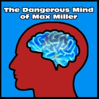 Dangerous Mind of Max Miller