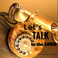 Let's Talk to the Lord # 19 The State Of America and Position and Stance the Church Sure Be Taking.