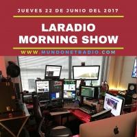 LaRadio Morning Show  Jueves 22 de Junio del 2017